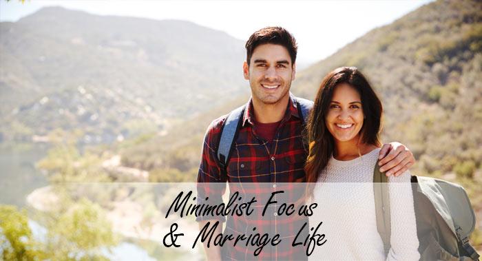 Minimalist Focus & Marriage Life