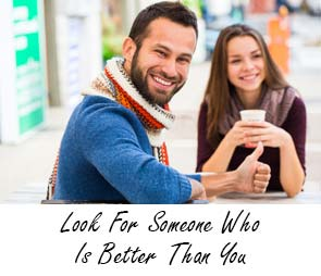Look For Someone Who Is Better Than You