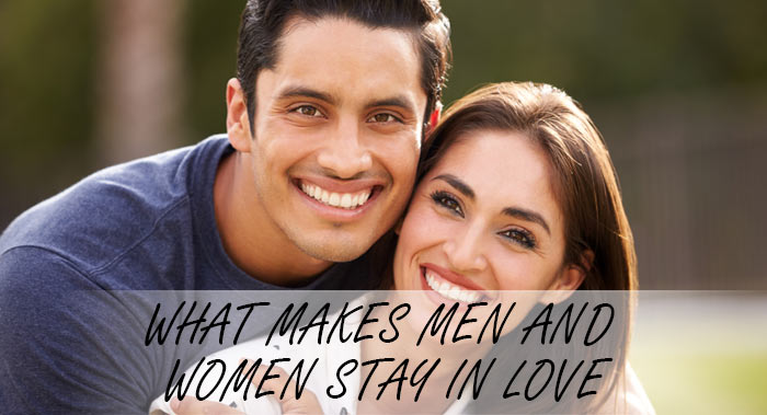 WHAT MAKES MEN AND WOMEN STAY IN LOVE