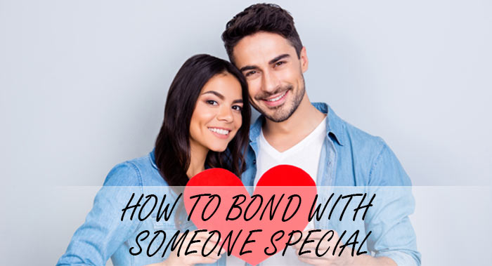 HOW TO BOND WITH SOMEONE SPECIAL