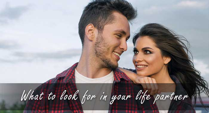 What to look for in your life partner