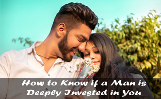 How to Know if a Man is Deeply Invested in You
